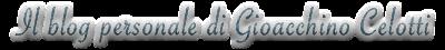 il blog personale di Gioacchino Celotti